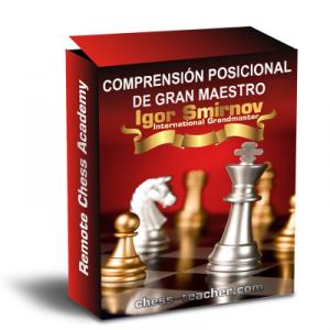 Curso completo de ajedrez: Comprension posicional de Gran Maestro del GM Igor Smirnov