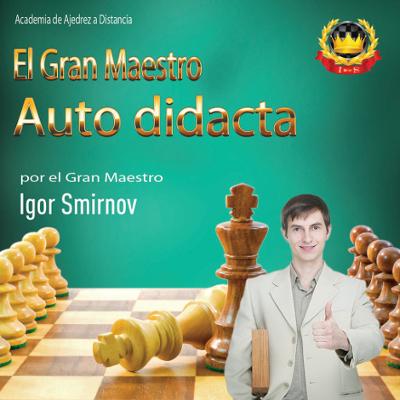 Gran Maestro Autodidacta del GM Igor Smirnov