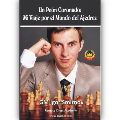 Peón coronado, mi viaje por el mundo del ajedrez del GM Igor Smirnov